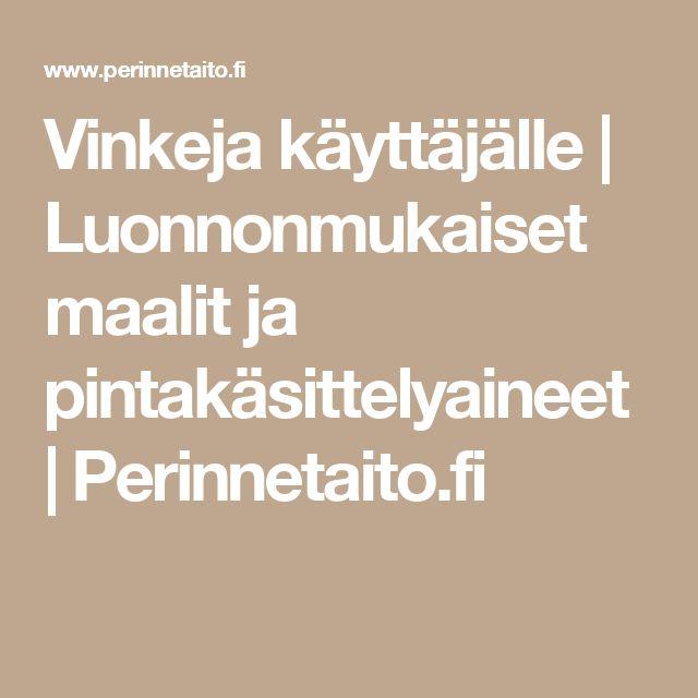 Vinkeja käyttäjälle | Luonnonmukaiset maalit ja pintakäsittelyaineet | Perinnetaito.fi