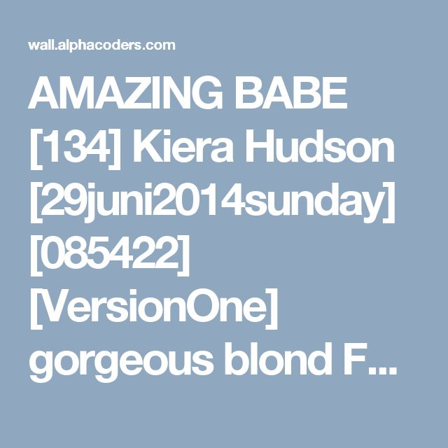 AMAZING BABE [134] Kiera Hudson [29juni2014sunday] [085422] [VersionOne] gorgeous blond Fondos de pantalla, Fondos de escritorio | 3840x2400 | ID:517982