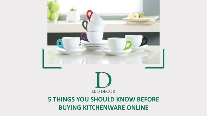 Kitchen wares are one of the most important things in a house. Here are the 5 things you should know before buying kitchenware online.
