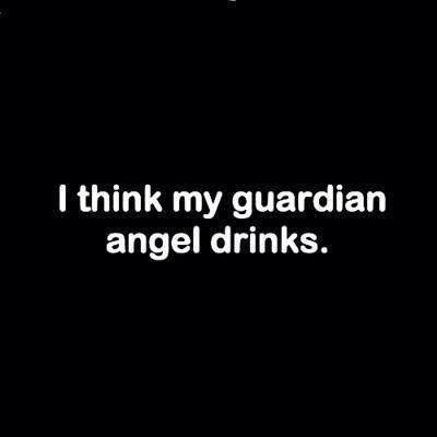 I think my guardian angel drinks...