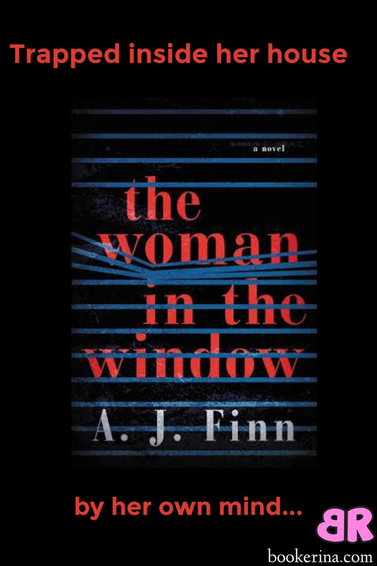 Trapped inside her house by her own mind… The woman in the window by A.J. Finn. bookerina.com