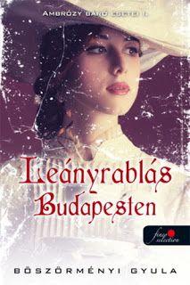 Adri könyvmoly könyvei: Böszörményi Gyula Leányrablás Budapesten (Ambrózy ...
