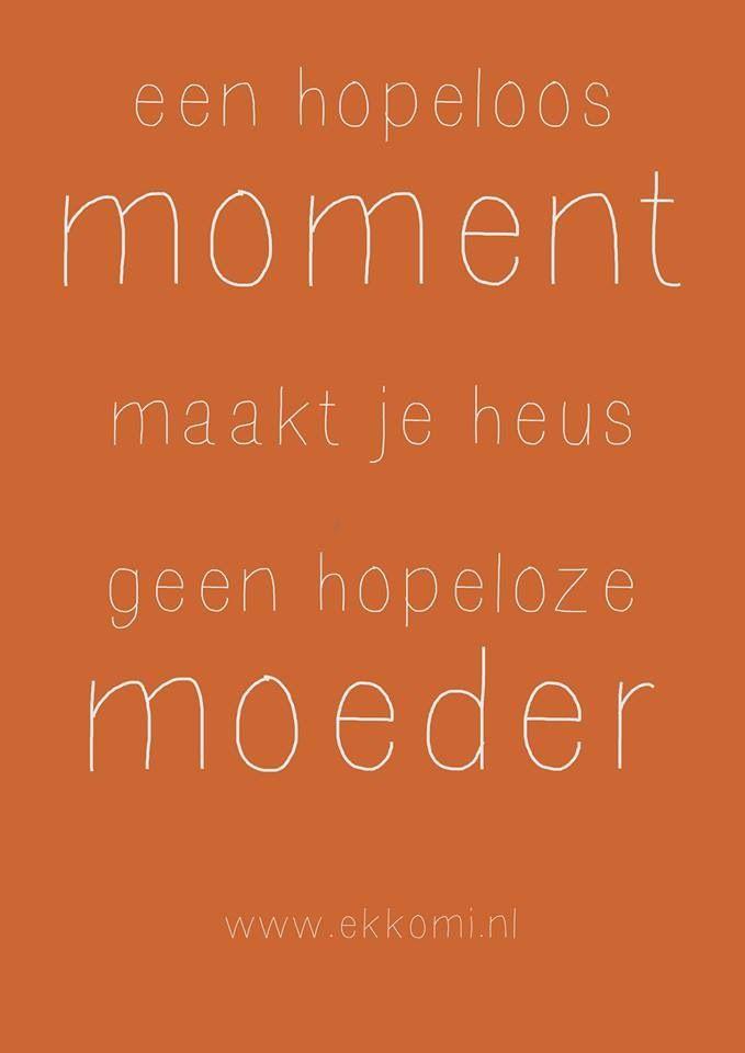 Een hopeloos moment maakt je heus geen hopeloze moeder. www.ekkomi.nl