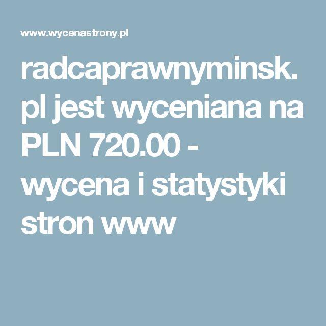 radcaprawnyminsk.pl jest wyceniana na PLN 720.00 - wycena i statystyki stron www