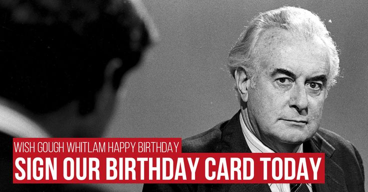 Tell Gough Whitlam Happy Birthday and sign our birthday card today. http://www.alp.org.au/happybirthdaygough