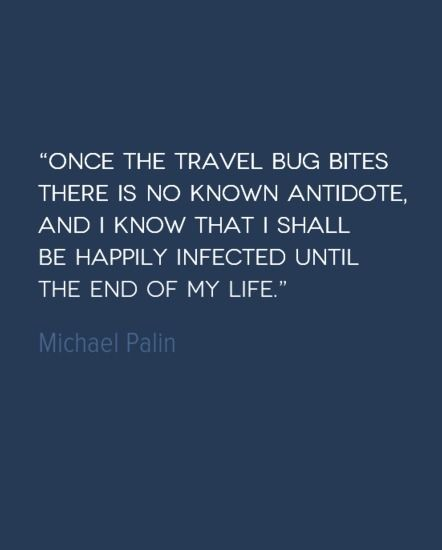 In this Travel Quote of the Week, Michael Palin admits to being happily infected by the travel bug, with no end in sight.