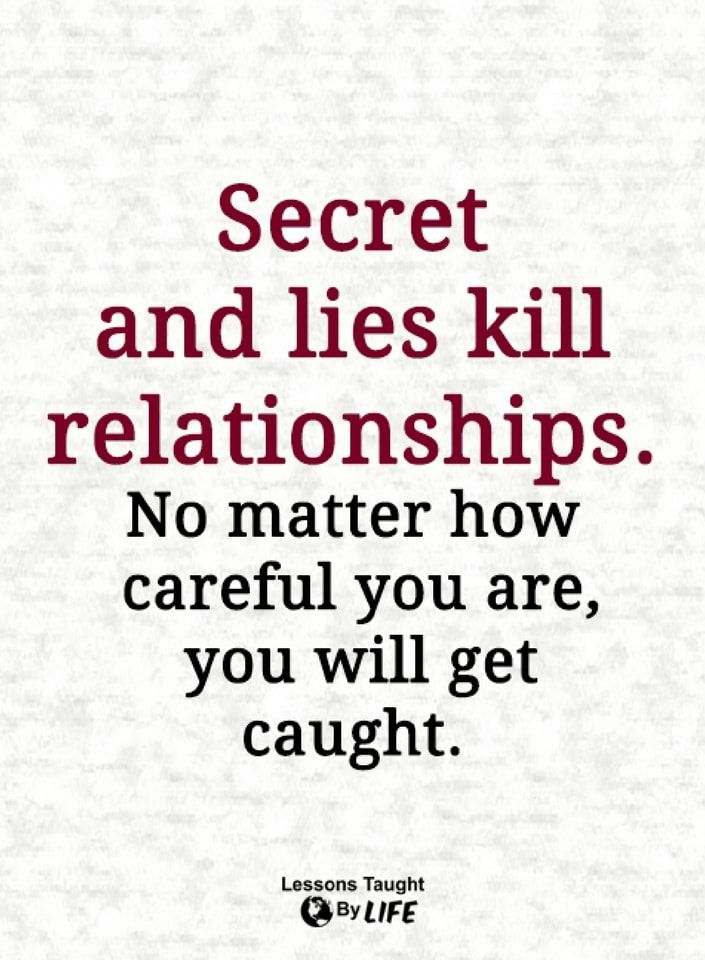 relationship quotes Secret and lies kill relationships. No matter how careful you are, you will get caught.