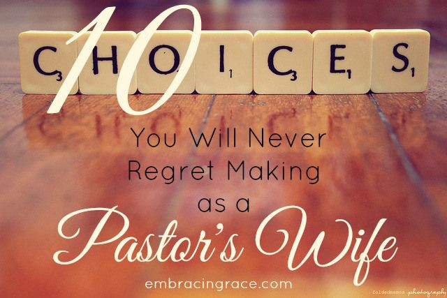 10 Choices You Will Never Regret Making as a Pastor's Wife » Embracing Grace