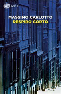 Massimo Carlotto, Respiro corto, Super ET - DISPONIBILE ANCHE IN EBOOK