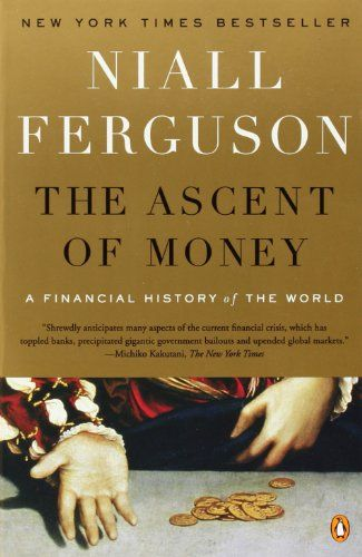 The classic history of money - The Ascent of Money: A Financial History of the World by Niall Ferguson