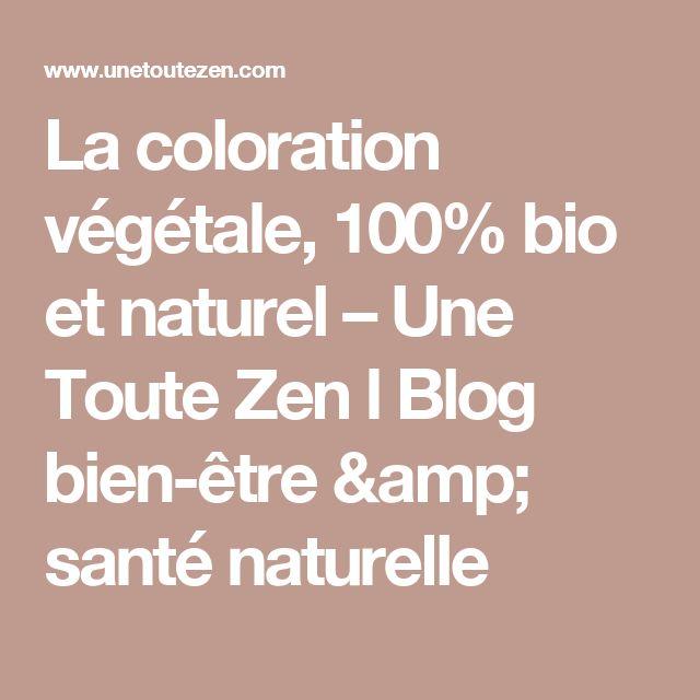 la coloration vgtale 100 bio et naturel une toute zen l blog bien - Coloration Vgtale Maison