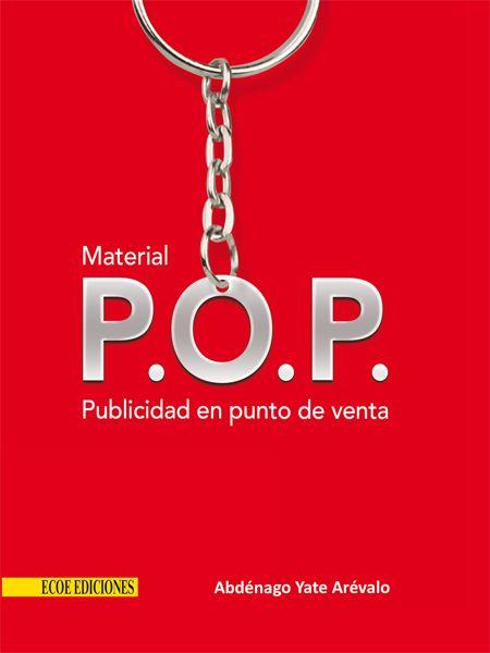 MATERIAL POP PUBLICIDAD EN PUNTO DE VENTA Autor: YATE Editorial: ECOE EDICIONES Año: 2012