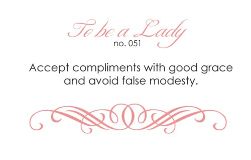 To Be a Lady - Accept compliments with good grace and avoid fake modesty