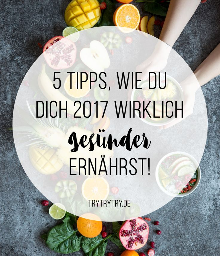 5 Tipps, wie du dich 2017 wirklich gesünder ernährst!