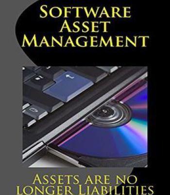Software Asset Management: Assets Are No Longer Liabilities PDF