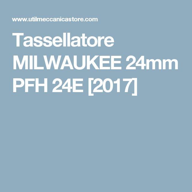 Tassellatore MILWAUKEE 24mm PFH 24E [2017]