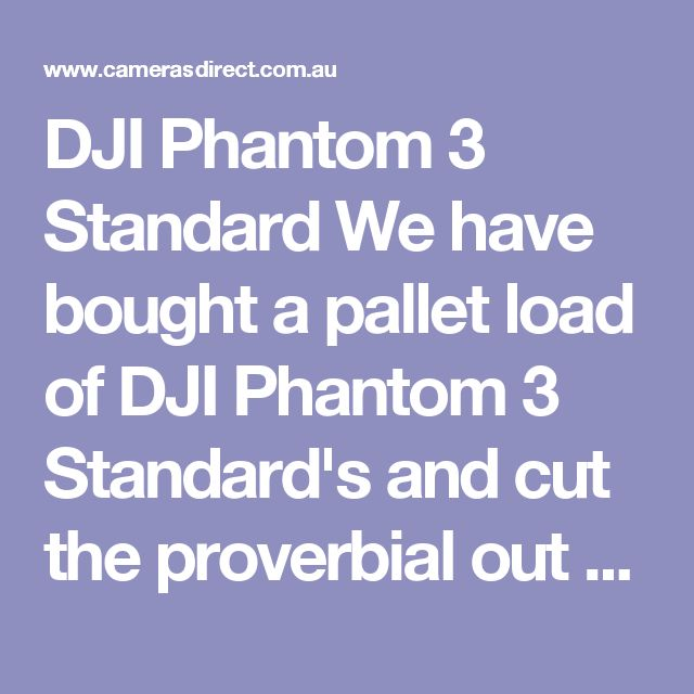 DJI Phantom 3 Standard  We have bought a pallet load of DJI Phantom 3 Standard's and cut the proverbial out of the price. This is your chance to get into Drones and learn how to fly.