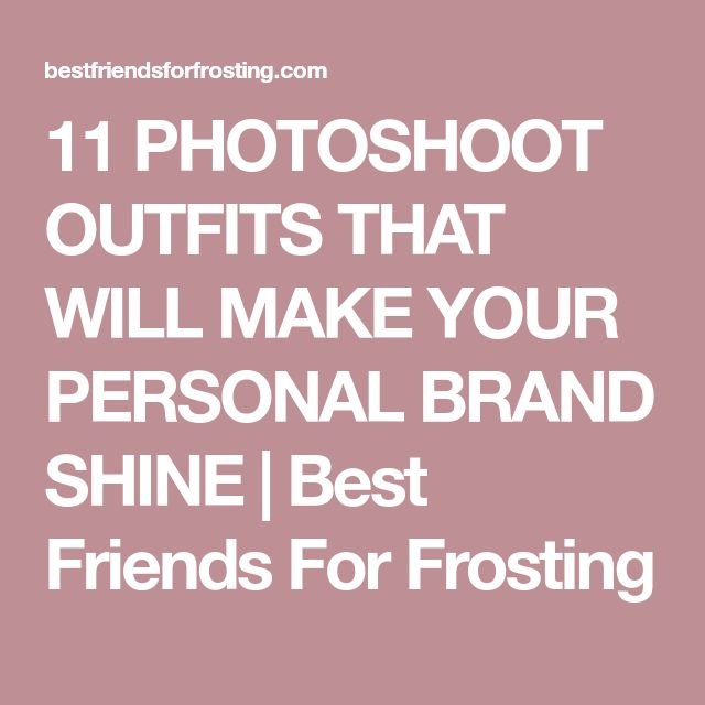 11 PHOTOSHOOT OUTFITS THAT WILL MAKE YOUR PERSONAL BRAND SHINE | Best Friends For Frosting