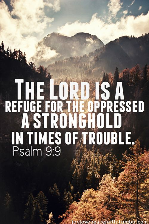 The Lord is a refuge for the oppressed. A stronghold in times of trouble #Psalm 9:9 #scripture
