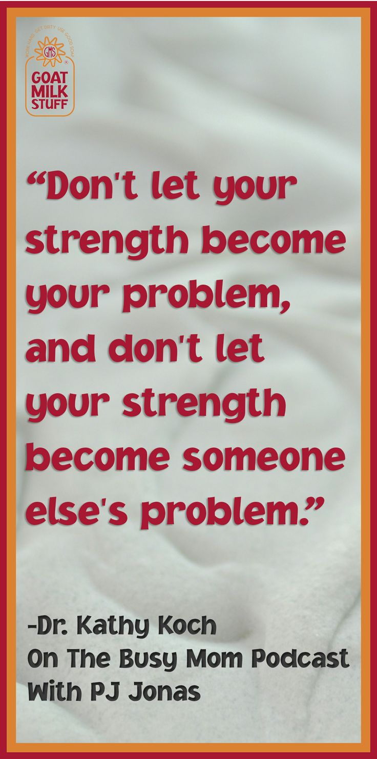 ► Don't let your strength become your problem, and don't let your strength become someone else's problem.  -Dr Kathy Koch  |  The Busy Mom's Survival Guide Podcast with PJ Jonas #quote #quotes #inspirational