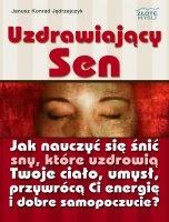 Uzdrawiający sen / Janusz Konrad Jędrzejczyk    Odkryj uzdrawiającą moc snu. Jak nauczyć się śnić sny, które uzdrowią Twoje ciało, umysł, przywrócą Ci energię i dobre samopoczucie?
