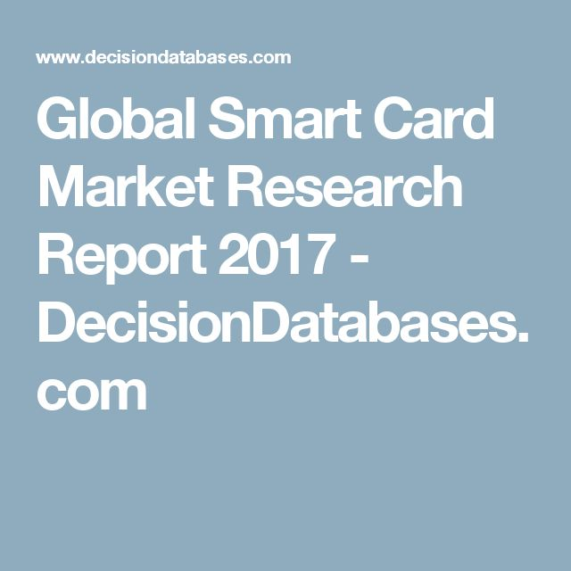 Global Smart Card Market Research Report 2017 - DecisionDatabases.com