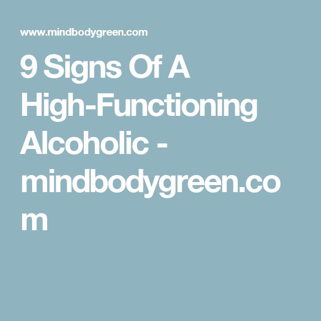 9 Signs Of A High-Functioning Alcoholic - mindbodygreen.com