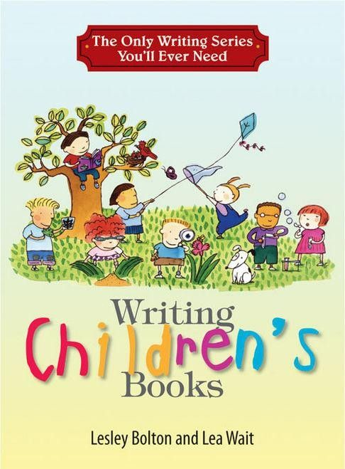 The Only Writing Series Youll Ever Need: Writing Childrens Books