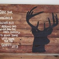 Take Your Bow and A Quiver Full Of Arrows and Go Out Into The Open Country To Hunt Some Wild Game For Me. Genesis 27: 3 Wood Sign