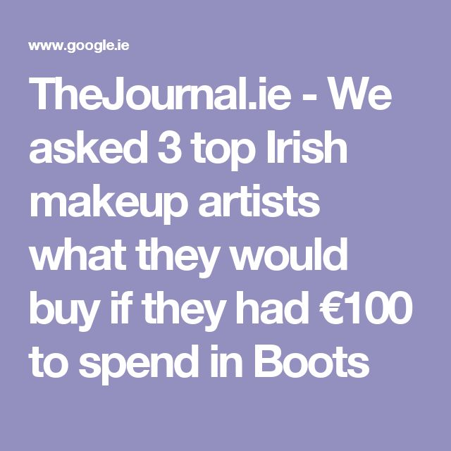 TheJournal.ie - We asked 3 top Irish makeup artists what they would buy if they had €100 to spend in Boots
