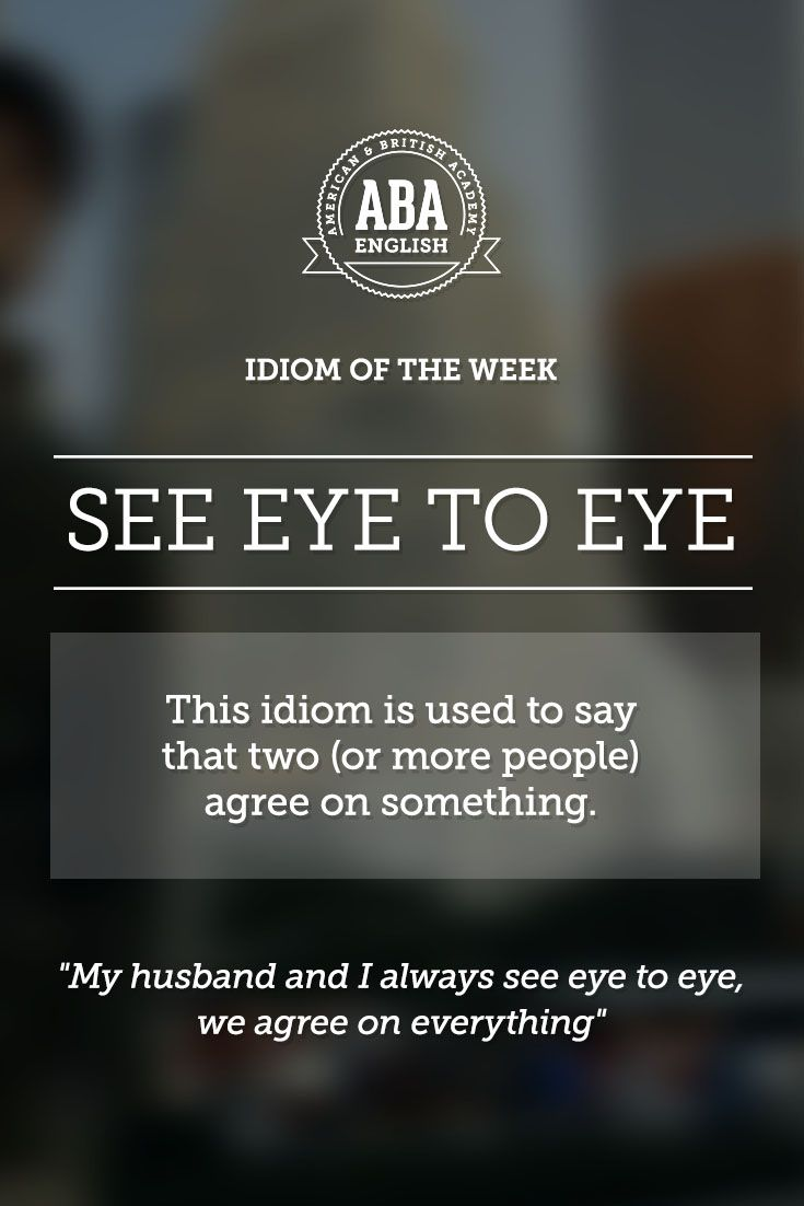 "English #idiom ""See eye to eye"" is the idiom used to say that two (or more people) agree on something. #speakenglish"