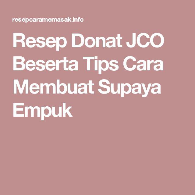Resep Donat JCO Beserta Tips Cara Membuat  Supaya Empuk