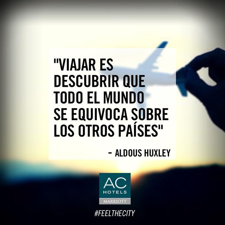 """""""Viajar es descubrir que todo el mundo se equivoca sobre los otros países"""" Aldous Huxley"""