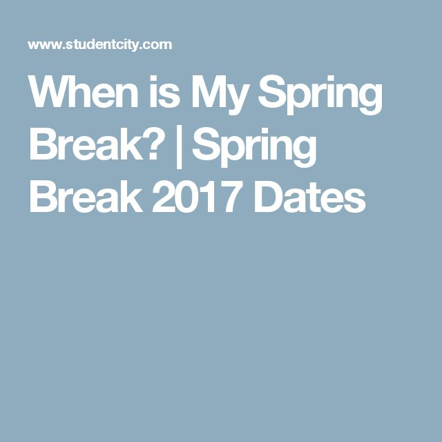 When is My Spring Break? | Spring Break 2017 Dates