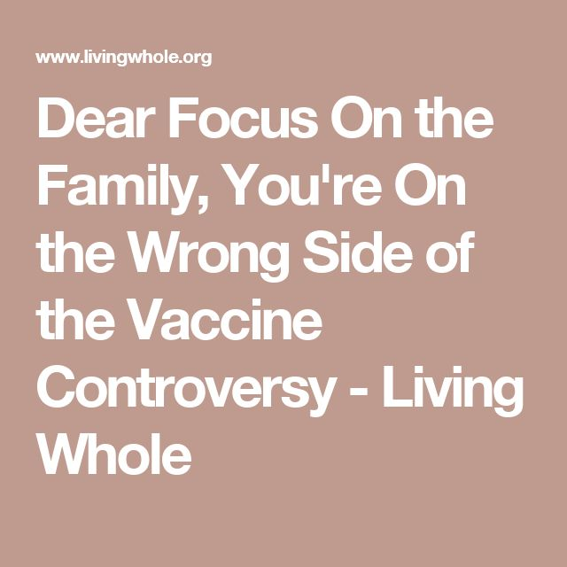 Dear Focus On the Family, You're On the Wrong Side of the Vaccine Controversy - Living Whole