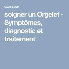 soigner un Orgelet - Symptômes, diagnostic et traitement