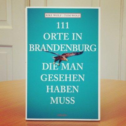 111 Orte in Brandenburg die man gesehen haben muss!