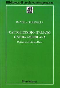 Libro Cattolicesimo italiano e sfida americana Daniela Saresella