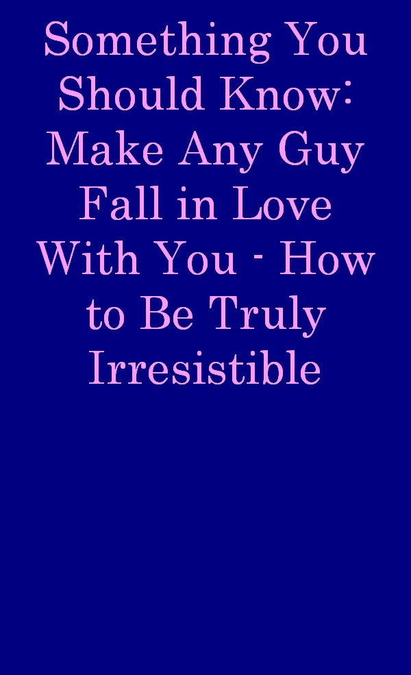How To Get Any Guy To Fall For You