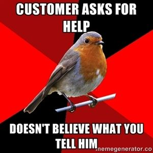 Customer asks for help doesn't believe what you tell him | Retail Robin | Meme Generator