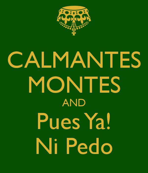 Calmantes monteas and pues ya ni pedo!