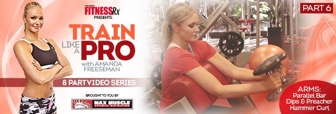 Train Like a Pro Video #6 (Arms: Parallel Bar Dips & Preacher Hammer Curl)