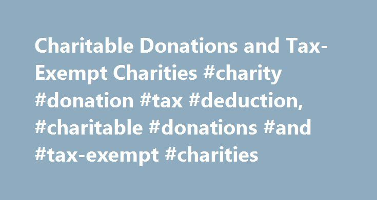 Charitable Donations and Tax-Exempt Charities #charity #donation #tax #deduction, #charitable #donations #and #tax-exempt #charities http://houston.remmont.com/charitable-donations-and-tax-exempt-charities-charity-donation-tax-deduction-charitable-donations-and-tax-exempt-charities/  # Charitable Donations and Tax-Exempt Charities Individual and business donors who are chargeable to salaries tax, personal assessment or profits tax can claim deduction for the aggregate of approved charitable…