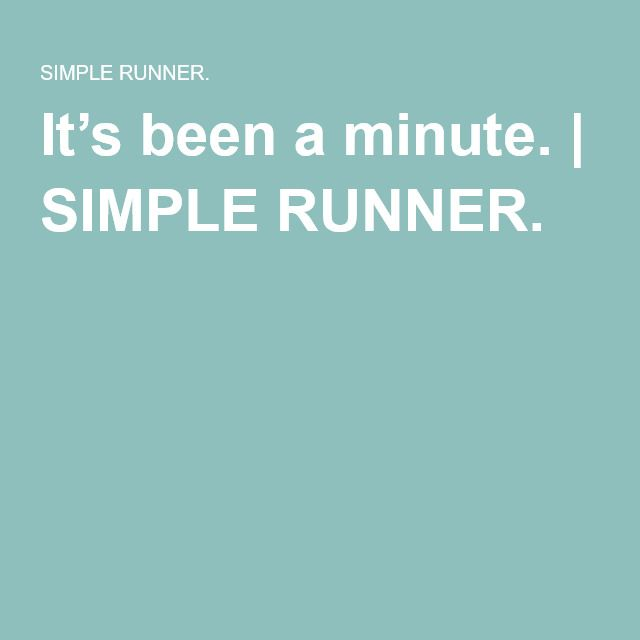 It's been a minute. | SIMPLE RUNNER.