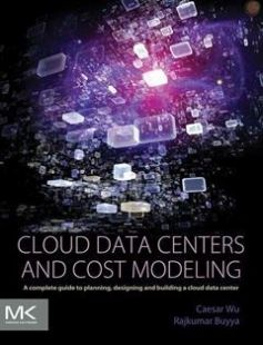 Cloud Data Centers and Cost Modeling: A Complete Guide To Planning Designing and Building a Cloud Data Center 1st Edition free download by Caesar Wu Rajkumar Buyya ISBN: 9780128014134 with BooksBob. Fast and free eBooks download.  The post Cloud Data Centers and Cost Modeling: A Complete Guide To Planning Designing and Building a Cloud Data Center 1st Edition Free Download appeared first on Booksbob.com.