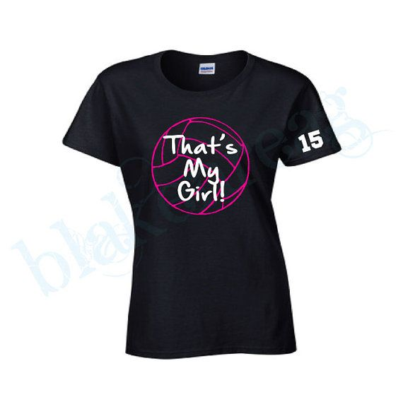 CUSTOM LADIES T-SHIRT  THATS MY GIRL! VOLLEYBALL MOM  CHOOSE FROM SIZES SMALL THRU 3XL  YOU CHOOSE YOUR TEXT COLOR, SHIRT COLOR AND NUMBER ON SLEEVE