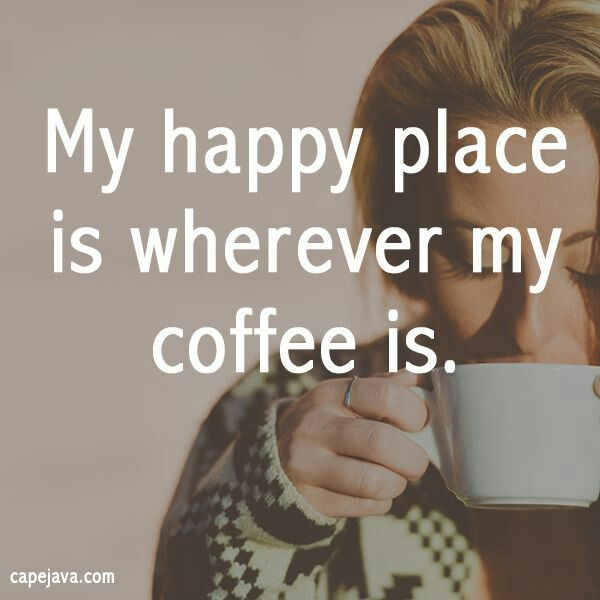 Happy place is where my coffee is