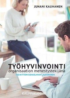Työhyvinvointi organisaation menestystekijänä : kehittämisohjelman laatiminen / Juhani Kauhanen.