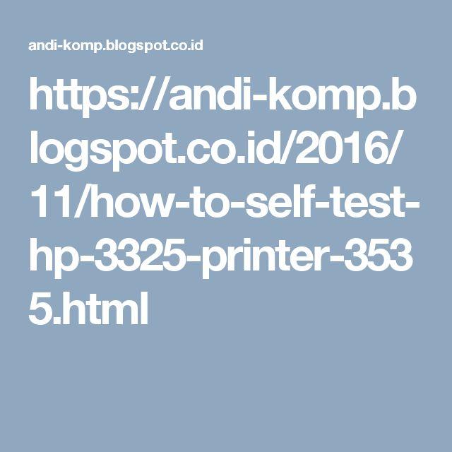 https://andi-komp.blogspot.co.id/2016/11/how-to-self-test-hp-3325-printer-3535.html