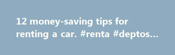 12 money-saving tips for renting a car. #renta #deptos #df http://rentals.remmont.com/12-money-saving-tips-for-renting-a-car-renta-deptos-df/  #renting a car # By David Grossman, special for USA TODAY In a tough economy business travelers must find new ways to economize. One area often overlooked is the cost of renting a car. Here are 12 of my favorite tips for saving money when renting a car. 1. City vs. airport: Many states andContinue reading Titled as follows: 12 money-saving tips for…